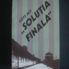 Gotz Aly - Solutia finala Stramutarea populatiilor si asasinarea evreilor