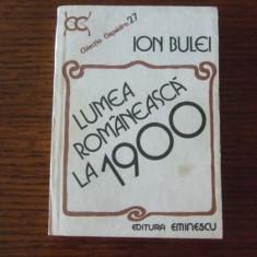 ION BULEI - LUMEA ROMANEASCA LA 1900 (Colectia Clepsidra), Anul publicarii: 1984