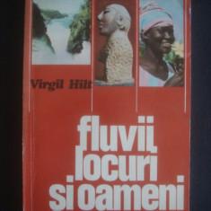VIRGIL HILT - FLUVII, LOCURI SI OAMENI - Carte Geografie