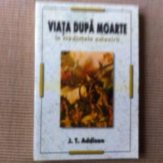 VIATA DUPA MOARTE IN CREDINTELE ROMANIEI J T ADDISON carte hobby - Carte dezvoltare personala