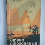 UMBRA DINOSAURULUI - I. EFREMOV ( 2321 ) - Carte paranormal