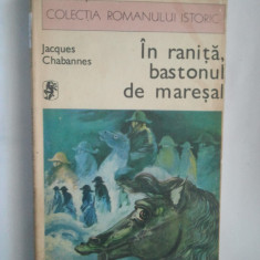 IN RANITA, BASTONUL DE MARESAL - JACQUES CHABANNES ( 2432 ) - Roman, Anul publicarii: 1977