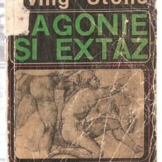 (C6115) AGONIE SI EXTAZ DE IRVING STONE - Roman, Anul publicarii: 1966