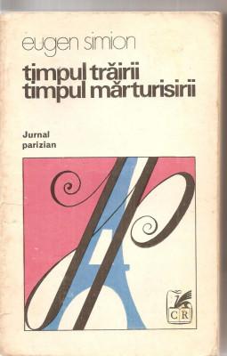 (C6127) EUGEN SIMION - TIMPUL TRAIRII, TIMPUL MARTURISIRII, JURNAL PARIZIAN foto