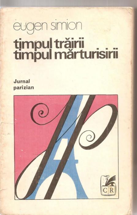 (C6127) EUGEN SIMION - TIMPUL TRAIRII, TIMPUL MARTURISIRII, JURNAL PARIZIAN