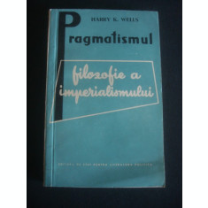 HARRY K. WELLS - PRAGMATISMUL FILOZOFIE A IMPERIALISMULUI
