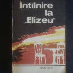 RODICA OJOG BRASOVEANU - INTALNIRE LA ELIZEU - Roman, Anul publicarii: 1983