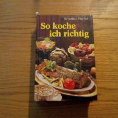 SO KOCHE ICH RICHTIG * Das Kochbuch fur die moderne Frau - Sebastian Fischer