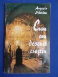 ARSAVIR ACTERIAN - CUM AM DEVENIT CRESTIN - 1994 *