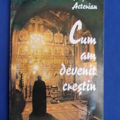 ARSAVIR ACTERIAN - CUM AM DEVENIT CRESTIN - 1994 * - Filosofie