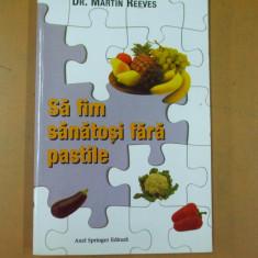 Sa fim sanatosi fara pastile Dr. M. Reeves Bucuresti 2001 - Carte Dietoterapie