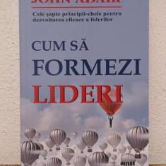 CUM SA FORMEZI LIDERI- JOHN ANDAIR - Carte dezvoltare personala