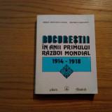BUCURESTII IN ANII PRIMULUI RAZBOI MONDIAL * 1914-1918 - Serban Radulescu-Zoner - Istorie