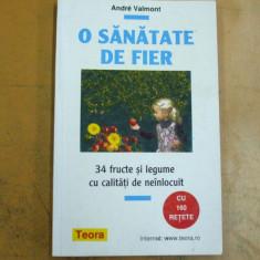 O sanatate de fier 34 fructe si legume de neinlocuit cu 160 retete A. Valmont - Carte Dietoterapie