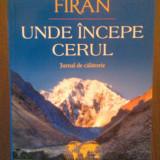 UNDE INCEPE CERUL - JURNAL DE CALATORIE - CARMEN FIRAN