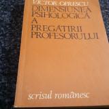 DIMENSIUNEA PSIHOLOGICA A PREGATIRII PROFESORULUI-Victor Oprescu-1983 - Carte Psihologie