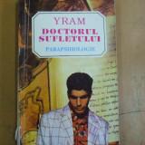 Doctorul sufletului Yram parapsihologie Bucuresti 1994 - Carte paranormal