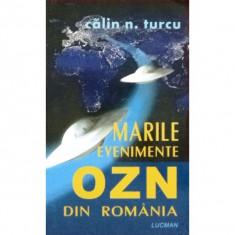 Calin Turcu - Marile evenimente OZN din Romania - 29758 - Carte paranormal