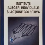 INSTITUTII, ALEGERI INDIVIDUALE SI ACTIUNE COLECTIVA - MIHAI UNGUREANU - Carte Politica