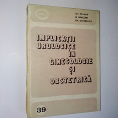 Implicatii urologige in ginecologie si obstetrica Ed. Medicala 1983 - Carte Obstretica Ginecologie