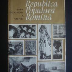 NOUA GEOGRAFIE A PATRIEI * REPUBLICA POPULARA ROMANIA  {1964}