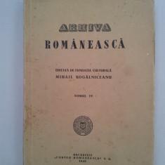 ARHIVA ROMÂNEASCĂ TOMUL IV, EDITATĂ DE FUNDAŢIA CULTURALĂ M. KOGĂLNICEANU/ 1940 - Carte veche