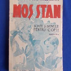 I.A.BASSARABESCU - MOS STAN (SCHITE SI NUVELE PENTRU COPII) - EDITIA IV-A - 1943 - Carte veche