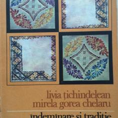 INDEMANARE SI TRADITIE - Livia Tichindelean, Mirela Gorea Chelaru - Carte traditii populare