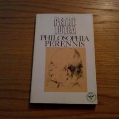 PETRE TUTEA - Philosophia Perennis - 1992, 286 p. - Filosofie