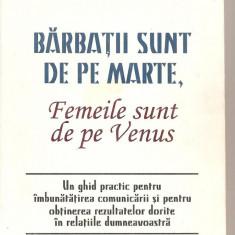 (C5998) BARBATII SUNT DE PE MARTE, FEMEILE DE PE VENUS DE JOHN GRAY - Carte dezvoltare personala