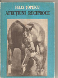 (C6018) AFECTIUNI RECIPROCE DE FELIX TOPESCU