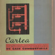 (C5979) CARTEA INSTALATORULUI DE GAZE COMBUSTIBILE DE GH. MUNTEANU, Alta editura