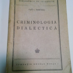 CRIMINOLOGIA DIALECTICA - PETRE PANDREA - 1945 - Filosofie