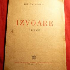 Iulian Vesper - Izvoare - Prima Ed. 1942 Ed. Fundatia Regala - Carte poezie