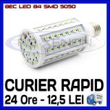 BEC LED E27 - 84 SMD 5050 - ECHIVALENT 110W - ALB CALD, ALB RECE - 220V ZDM
