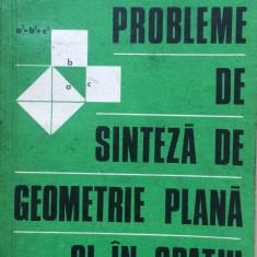 PROBLEME DE SINTEZA DE GEOMETRIE PLANA SI IN SPATIU - Gh. Simionescu - Carte Matematica