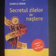 ISABELLE BIRON - SECRETUL ZILELOR DE NASTERE * ZODIACUL CELOR 366 DE ZILE - Carte astrologie, Litera