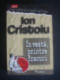 ION CRISTOIU - IN VESTA, PRINTRE FRACURI