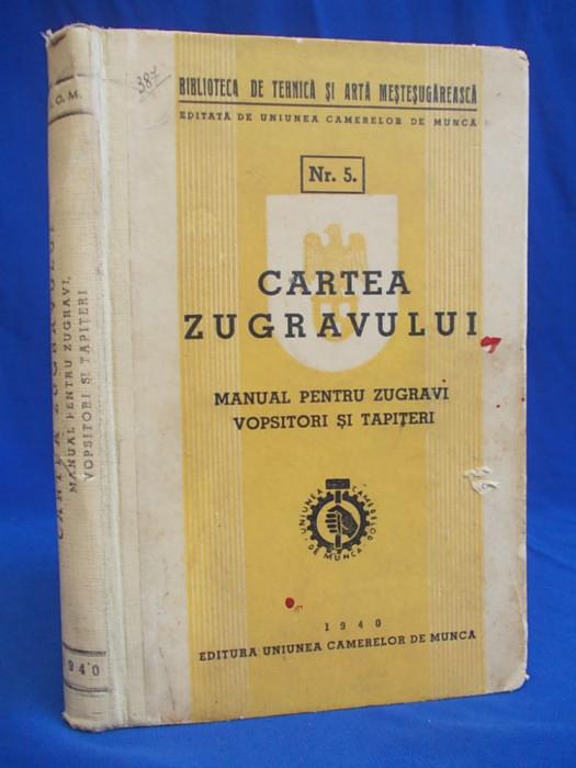 CARTEA ZUGRAVULUI * MANUAL PENTRU ZUGRAVI,VOPSITORI SI TAPITERI - 1940
