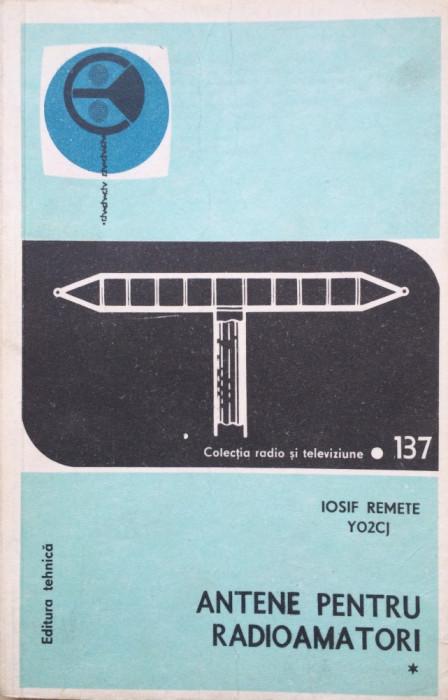ANTENE PENTRU RADIOAMATORI - Iosif Remete (vol. I) foto mare