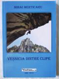 """""""VESNICIA DINTRE CLIPE"""", Mihai Merticaru, 2013. Cu autograf. Carte noua"""