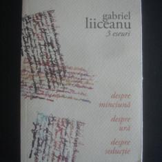 GABRIEL LIICEANU - 3 ESEURI * DESPRE MINCIUNA, DESPRE URA, DESPRE SEDUCTIE