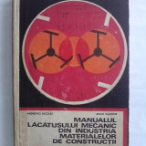 Manualul lacatusului mecanic din industria materialelor de constructii / C45P - Carti Mecanica