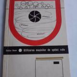Utilizarea masinilor de spalat rufe/ Stelian Bucur / cu scheme / C45P