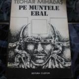 TEOHAR MIHADAS PE MUNTELE EBAL - Roman