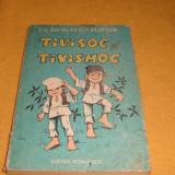 Nicolaescu Plopsor - Tivisoc si tivismoc - ed Scrisul romanesc 1987 - ilustratii Olimp Varasteanu - Carte educativa