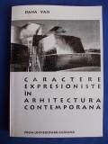 DANA VAIS - CARACTERE EXPRESIONISTE IN ARHITECTURA CONTEMPORANA - 2000