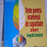 CC13 - GEOGRAFIA ROMANIEI - TESTE PENTRU EXAMENUL DE CAPACITATE 2001 - GABRIELA  APOSTOL - CORNELIA DINCA - EDITIE 2001