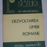 RWX 30 - DEZVOLTAREA LIMBII ROMANE - N MIHAESCU - EDITIE 1986 - Carte Cultura generala