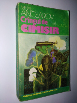 Crangul de cimisir Autor : Mihail Ancearov Ed. Univers - 1982 foto